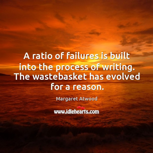 A ratio of failures is built into the process of writing. The wastebasket has evolved for a reason. Image