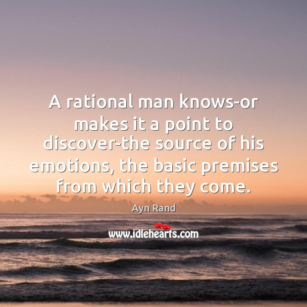 A rational man knows-or makes it a point to discover-the source of Image