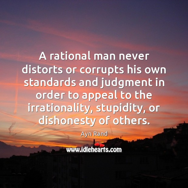 A rational man never distorts or corrupts his own standards and judgment Image
