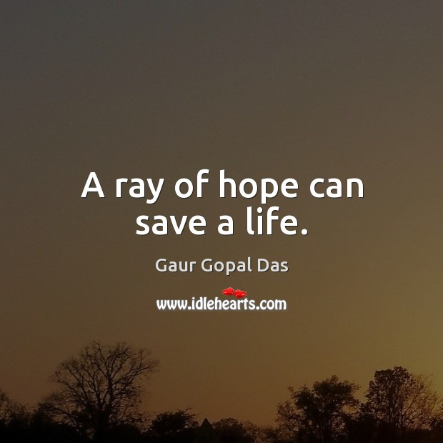 A ray of hope can save a life. Gaur Gopal Das Picture Quote