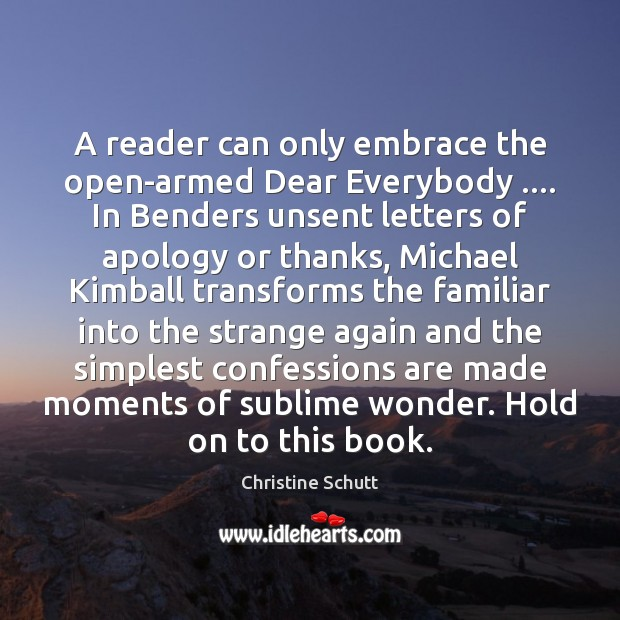 A reader can only embrace the open-armed Dear Everybody …. In Benders unsent Image
