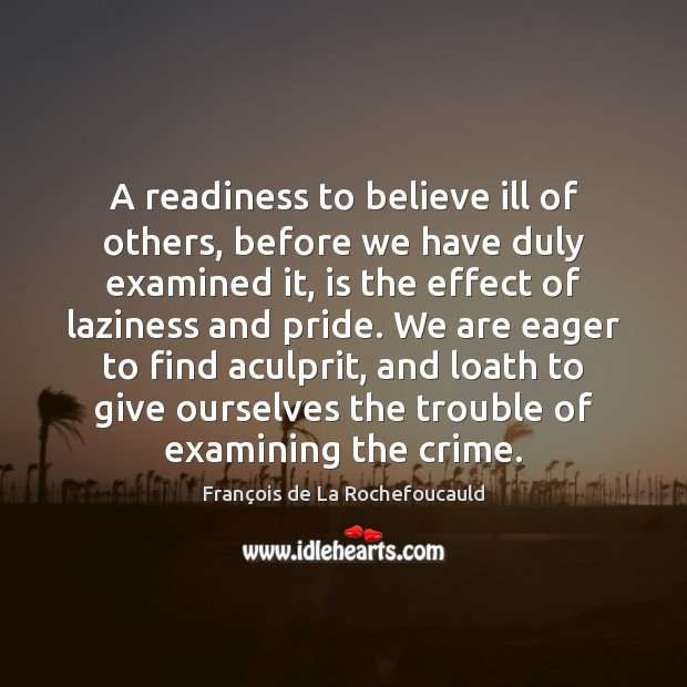A readiness to believe ill of others, before we have duly examined Crime Quotes Image
