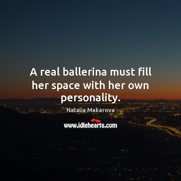 A real ballerina must fill her space with her own personality. Image
