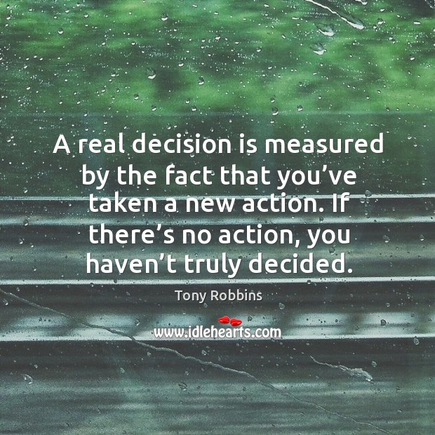 Image, A real decision is measured by the fact that you've taken a new action.