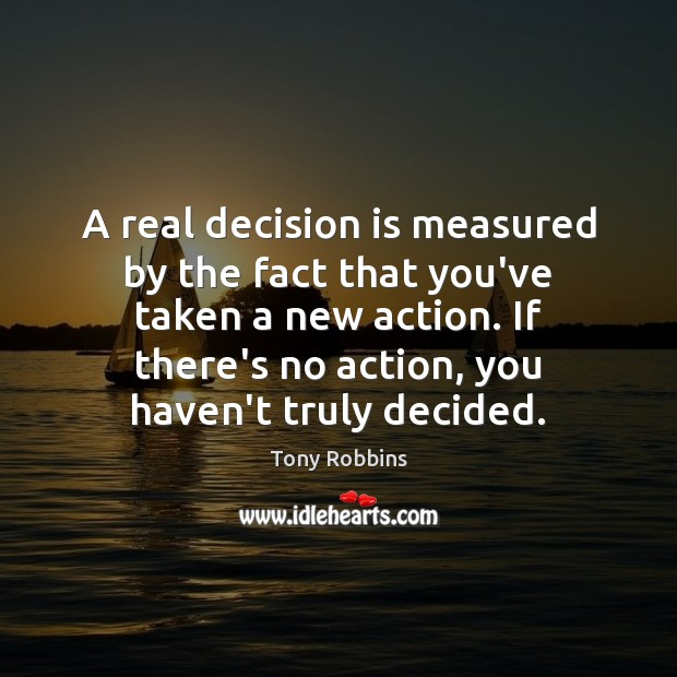 Image, A real decision is measured by the fact that you've taken a