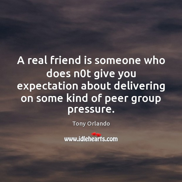 A real friend is someone who does n0t give you expectation Real Friends Quotes Image