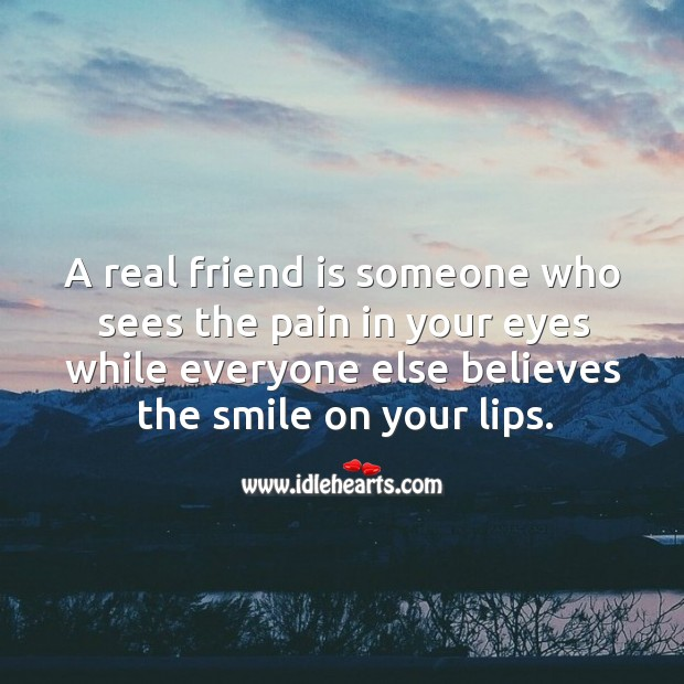 A real friend is someone who sees the pain in your eyes. Real Friends Quotes Image