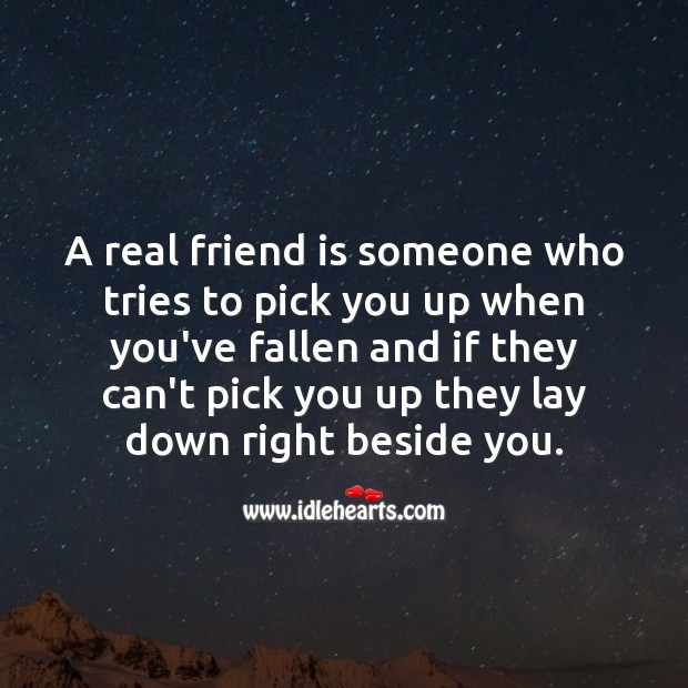 A real friend is someone who tries to pick you up Real Friends Quotes Image