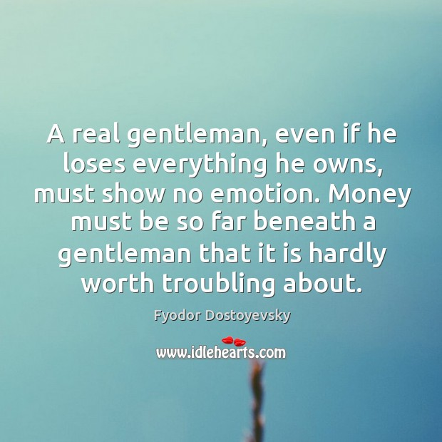 A real gentleman, even if he loses everything he owns Image