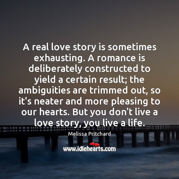 A real love story is sometimes exhausting. A romance is deliberately constructed Real Love Quotes Image