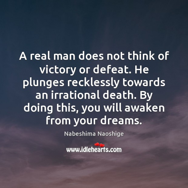 Image, A real man does not think of victory or defeat. He plunges