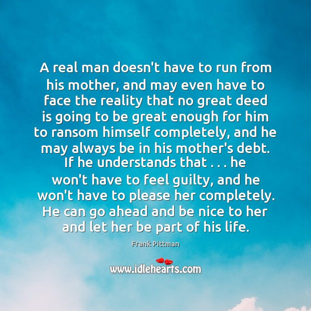A real man doesn't have to run from his mother, and may Frank Pittman Picture Quote