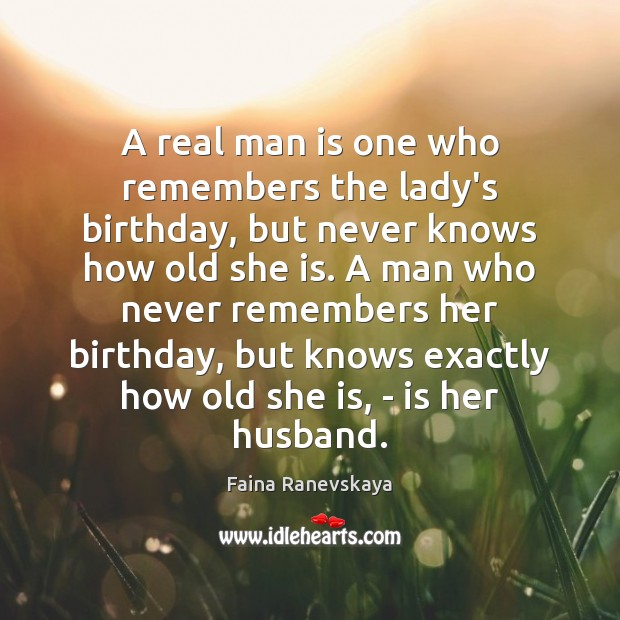 A real man is one who remembers the lady's birthday, but never Image