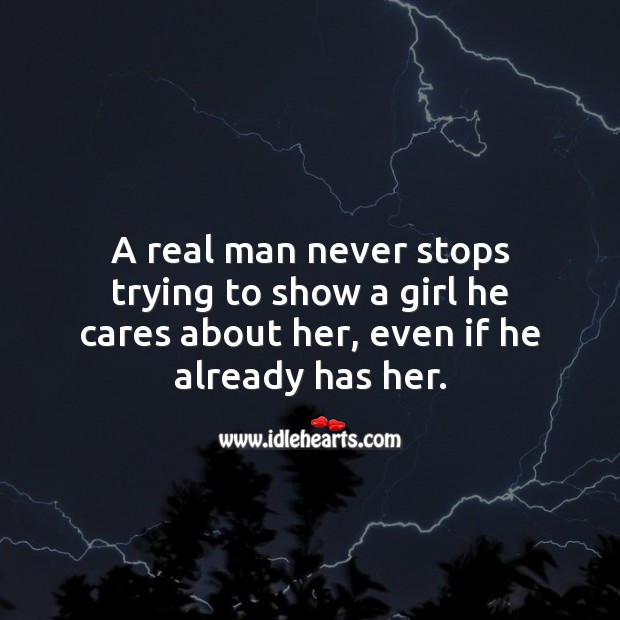 A real man never stops trying to show a girl he cares about her. Love Quotes Image