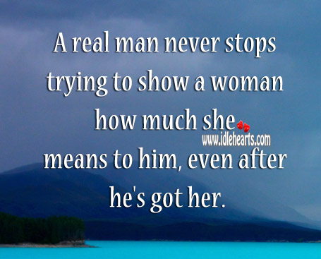 A real man never stops loving even after he's got her. Image
