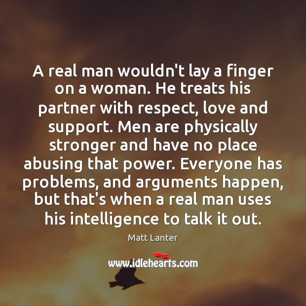 Image, A real man wouldn't lay a finger on a woman. He treats