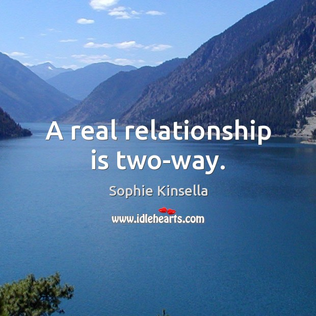 A real relationship is two-way. Image