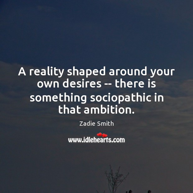 A reality shaped around your own desires — there is something sociopathic Image