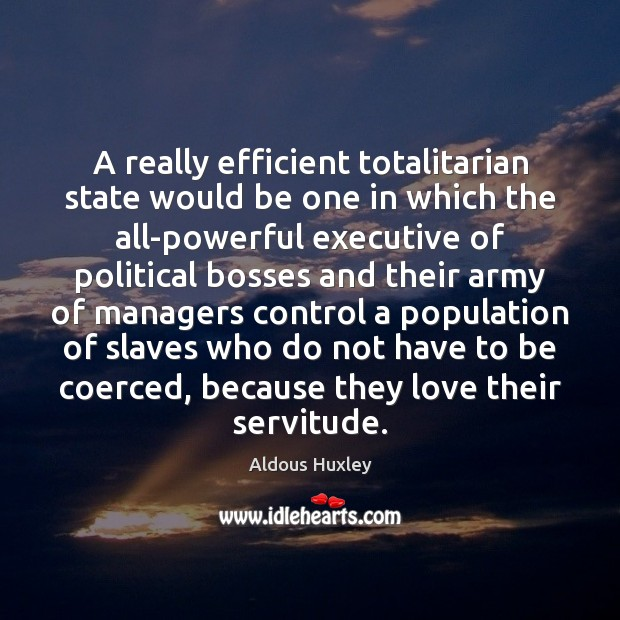 Image, A really efficient totalitarian state would be one in which the all-powerful