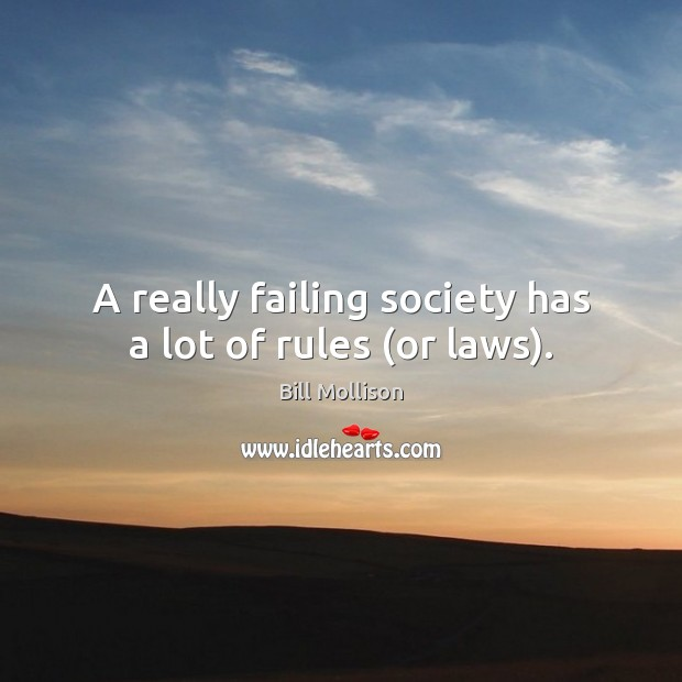 A really failing society has a lot of rules (or laws). Bill Mollison Picture Quote