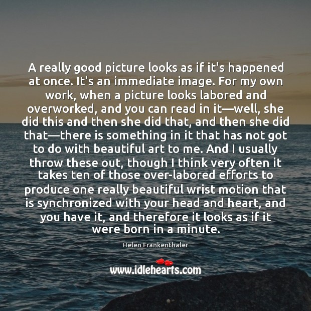 A really good picture looks as if it's happened at once. It's Helen Frankenthaler Picture Quote
