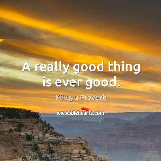 A really good thing is ever good. Kikuyu Proverbs Image