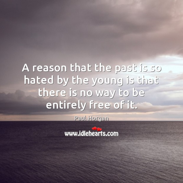 A reason that the past is so hated by the young is Past Quotes Image