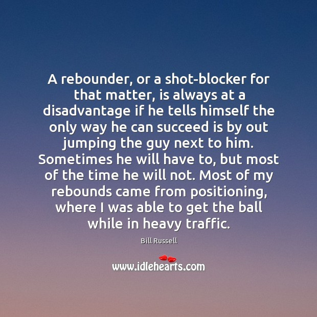 A rebounder, or a shot-blocker for that matter, is always at a Image