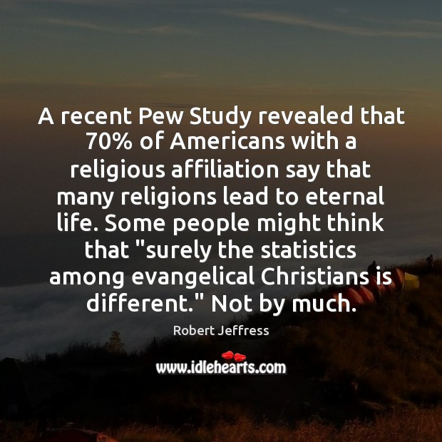 Image, A recent Pew Study revealed that 70% of Americans with a religious affiliation