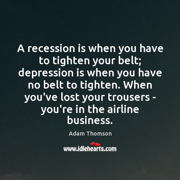 Image, A recession is when you have to tighten your belt; depression is