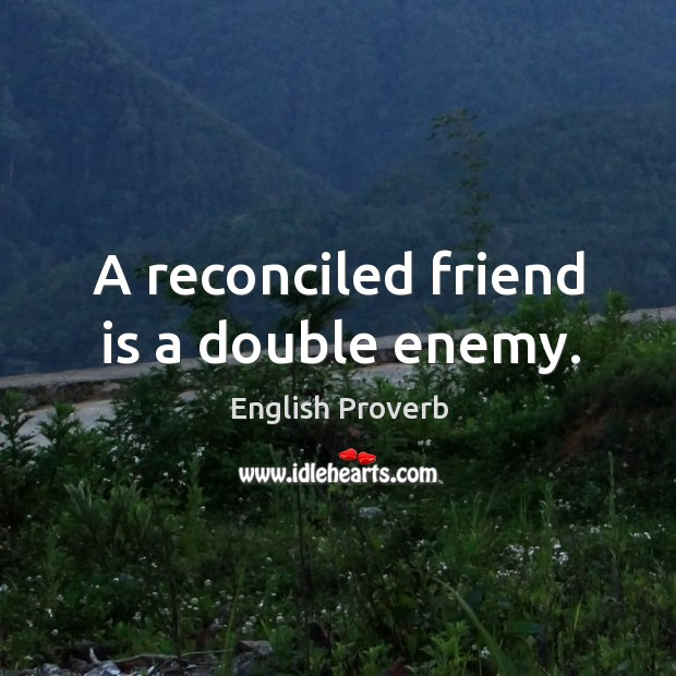 A reconciled friend is a double enemy. Image