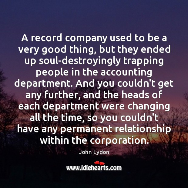 A record company used to be a very good thing, but they John Lydon Picture Quote