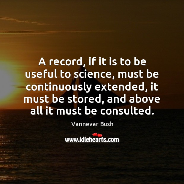 A record, if it is to be useful to science, must be Vannevar Bush Picture Quote