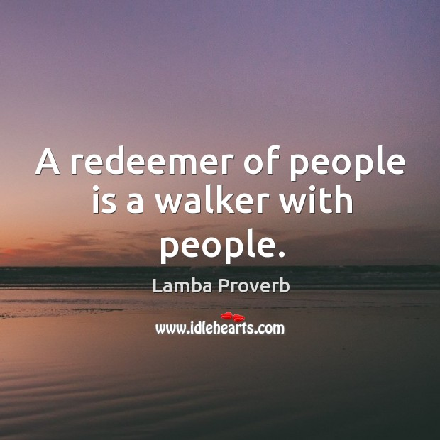 A redeemer of people is a walker with people. Lamba Proverbs Image