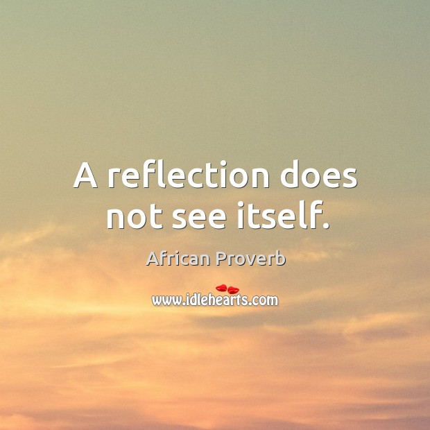 Image, A reflection does not see itself.