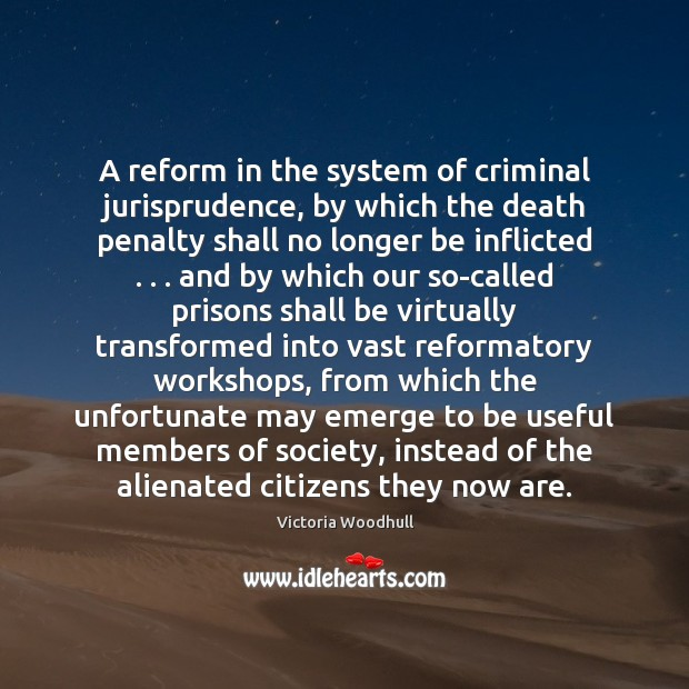 A reform in the system of criminal jurisprudence, by which the death Victoria Woodhull Picture Quote