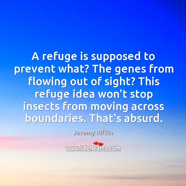 A refuge is supposed to prevent what? The genes from flowing out Image