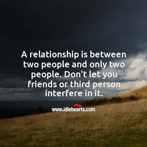 A relationship is between two people and only two people Image