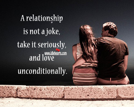 A relationship is not a joke. Unconditional Love Quotes Image