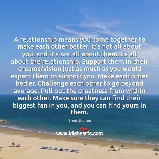 A relationship means you come together to make each other better. It' Trent Shelton Picture Quote