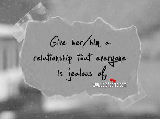 Give A Relationship That Everyone Is Jealous Of