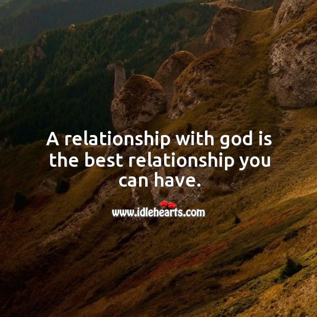 A relationship with God is the best relationship you can have. Image