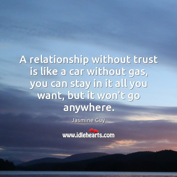 Image, A relationship without trust is like a car without gas