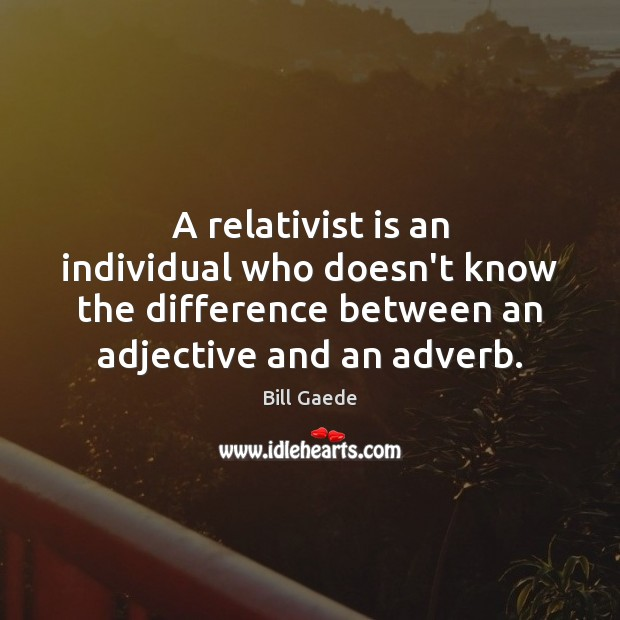 Image, A relativist is an individual who doesn't know the difference between an
