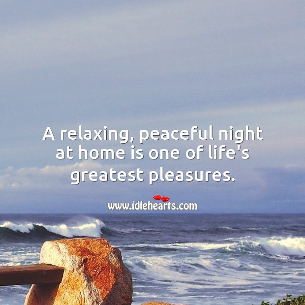 A relaxing, peaceful night at home is one of life's greatest pleasures. Home Quotes Image