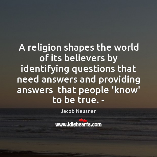 A religion shapes the world of its believers by identifying questions that Image