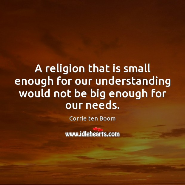 Image, A religion that is small enough for our understanding would not be