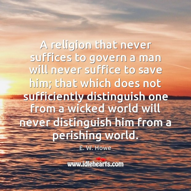 Image, A religion that never suffices to govern a man will never suffice