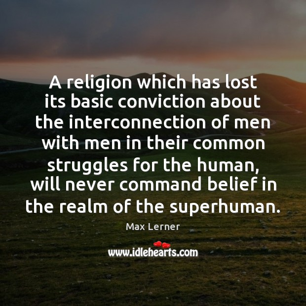 A religion which has lost its basic conviction about the interconnection of Max Lerner Picture Quote