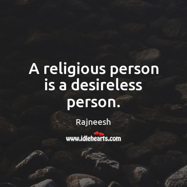 A religious person is a desireless person. Image